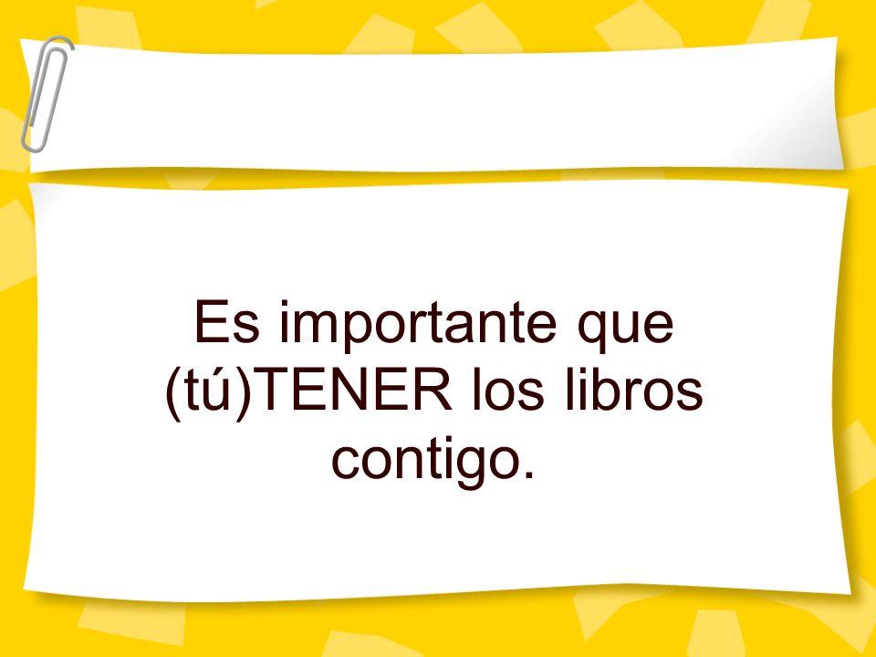 Es importante que (tú)TENER los libros contigo.