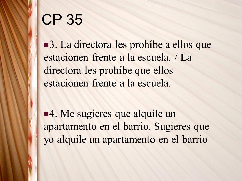 CP 35 3. La directora les prohíbe a ellos que estacionen frente a la escuela. / La directora les prohíbe que ellos estacionen frente a la escuela.