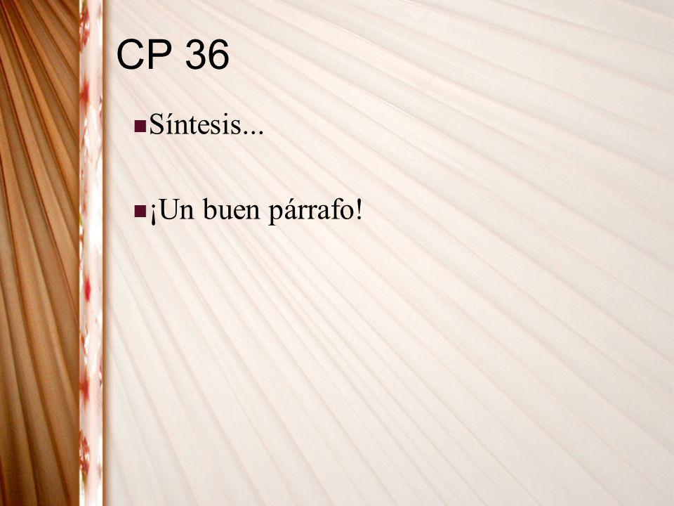 CP 36 Síntesis... ¡Un buen párrafo!