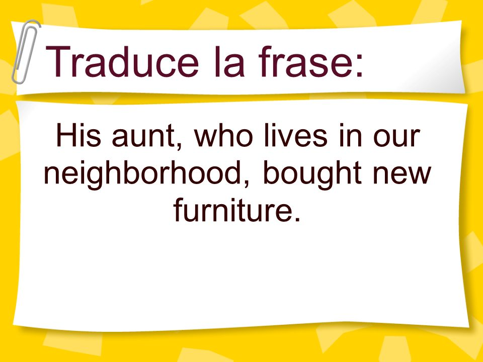 His aunt, who lives in our neighborhood, bought new furniture.