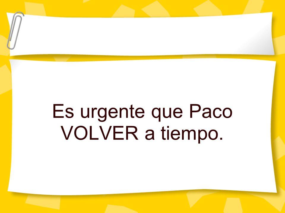 Es urgente que Paco VOLVER a tiempo.