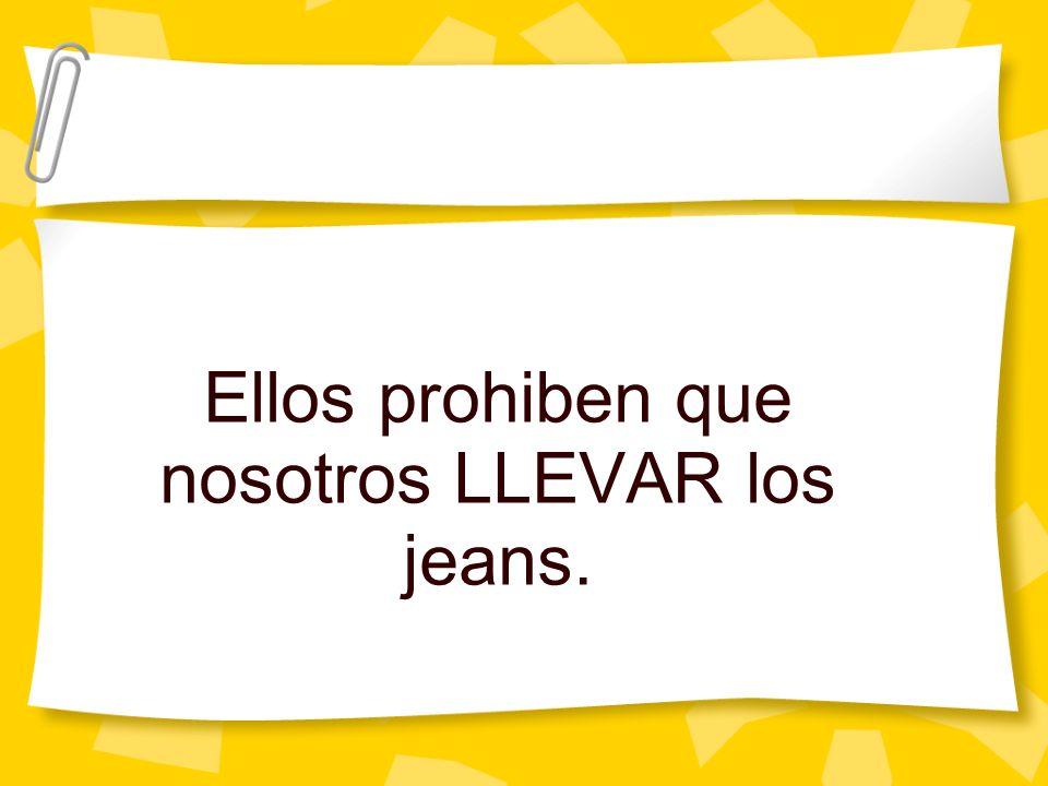 Ellos prohiben que nosotros LLEVAR los jeans.