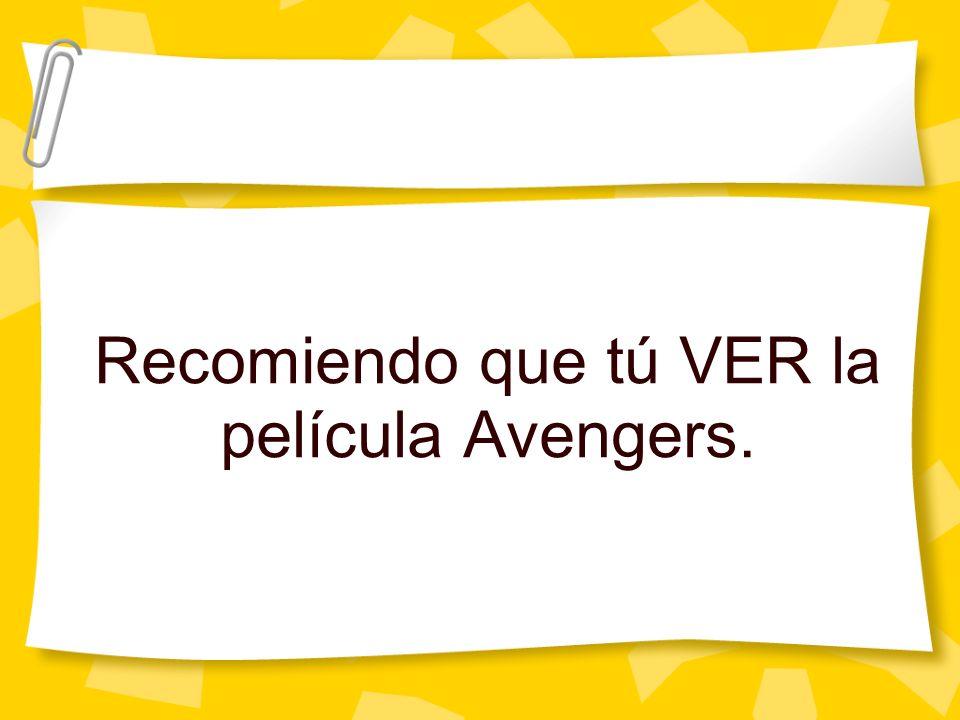 Recomiendo que tú VER la película Avengers.