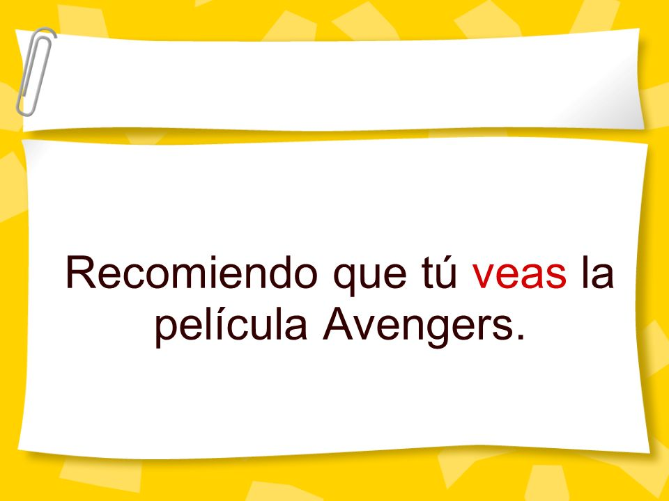 Recomiendo que tú veas la película Avengers.