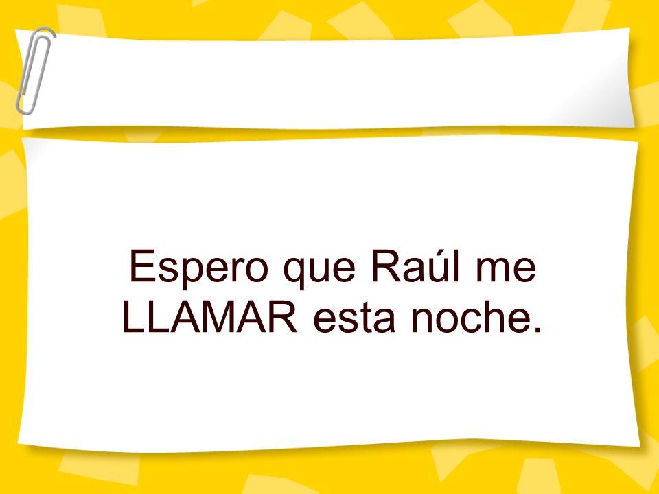 Espero que Raúl me LLAMAR esta noche.
