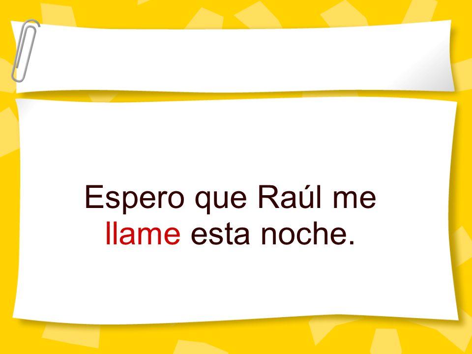 Espero que Raúl me llame esta noche.