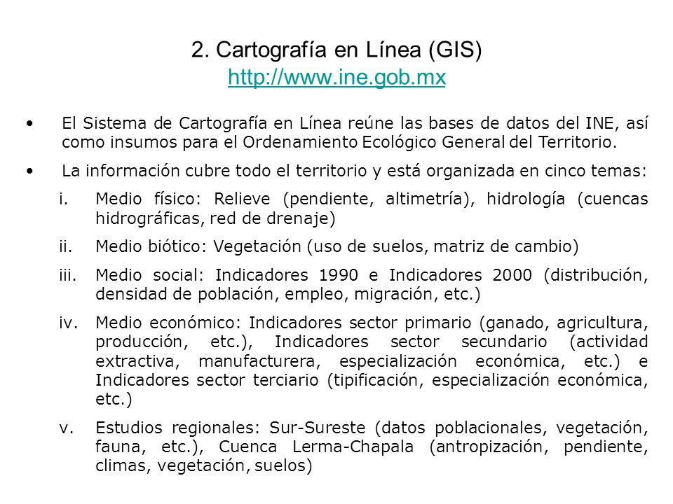 2. Cartografía en Línea (GIS) http://www.ine.gob.mx