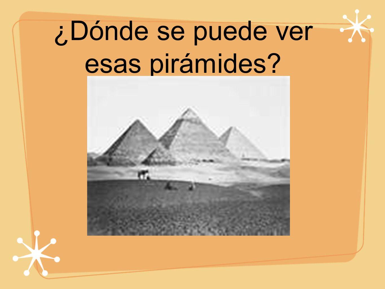 ¿Dónde se puede ver esas pirámides