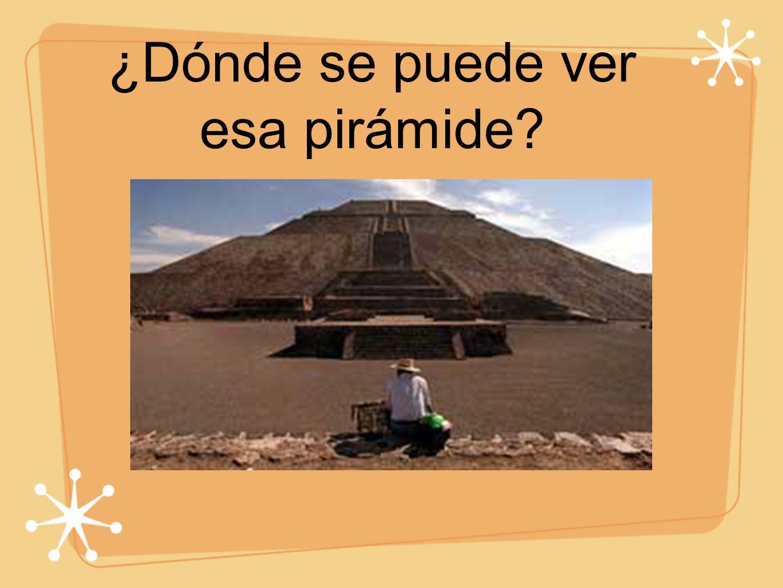 ¿Dónde se puede ver esa pirámide