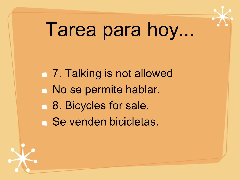 Tarea para hoy... 7. Talking is not allowed No se permite hablar.