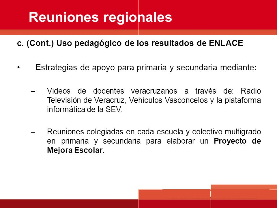 Reuniones regionales c. (Cont.) Uso pedagógico de los resultados de ENLACE. Estrategias de apoyo para primaria y secundaria mediante: