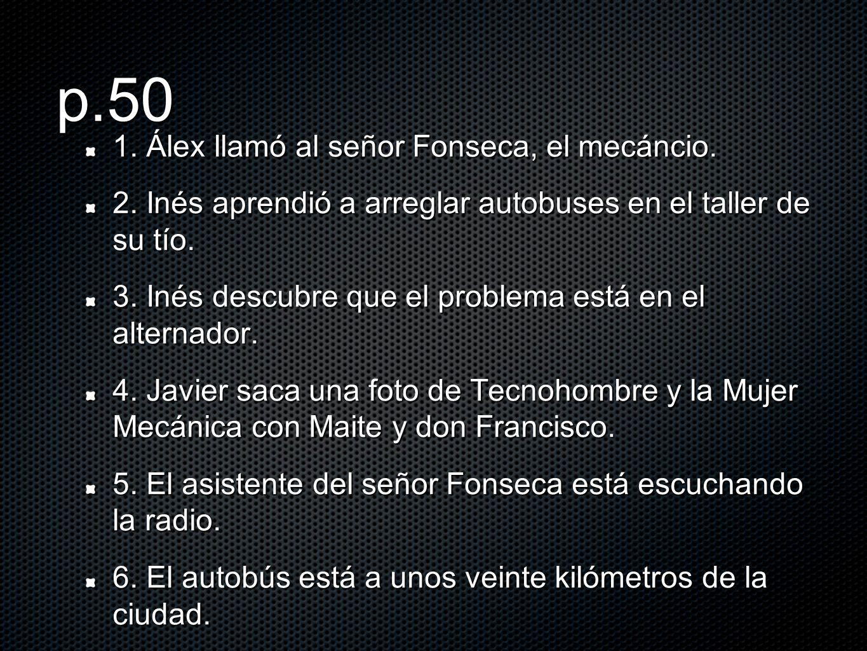 p.50 1. Álex llamó al señor Fonseca, el mecáncio.