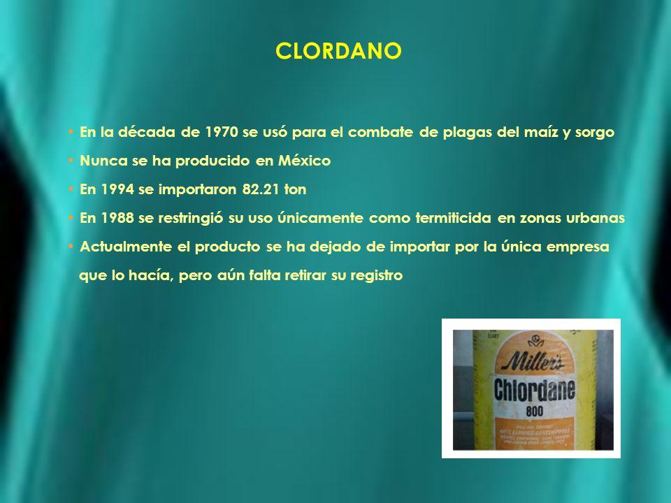 CLORDANO En la década de 1970 se usó para el combate de plagas del maíz y sorgo. Nunca se ha producido en México.