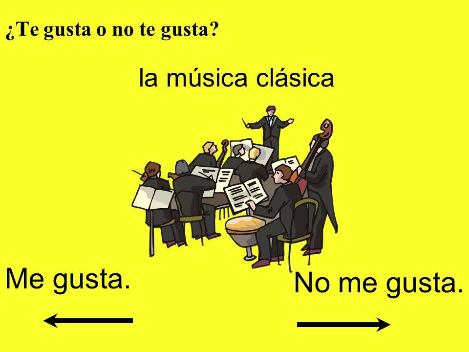 ¿Te gusta o no te gusta la música clásica Me gusta. No me gusta.