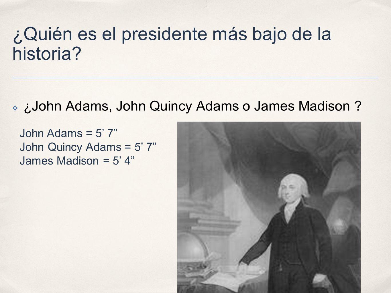 ¿Quién es el presidente más bajo de la historia