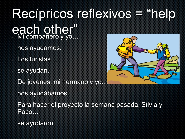 Recípricos reflexivos = help each other