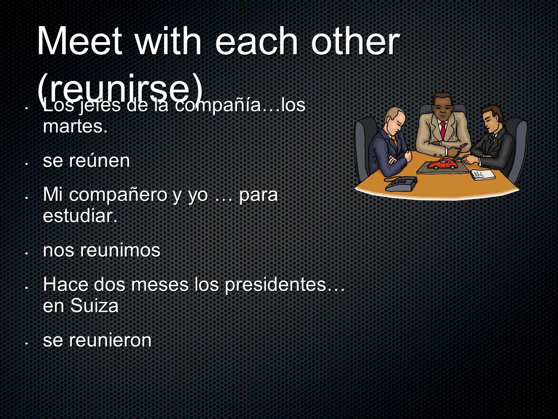 Meet with each other (reunirse)