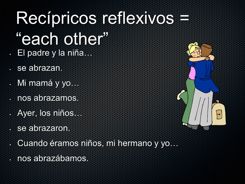 Recípricos reflexivos = each other