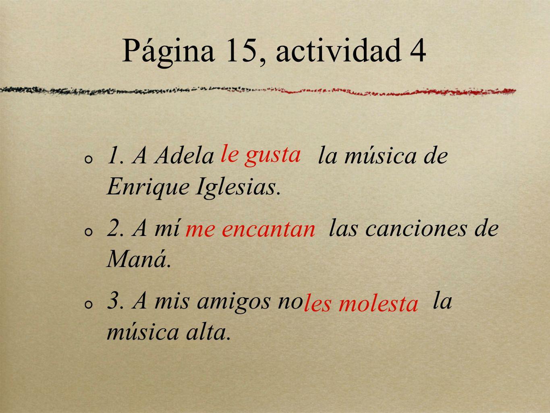 Página 15, actividad 4 1. A Adela la música de Enrique Iglesias.