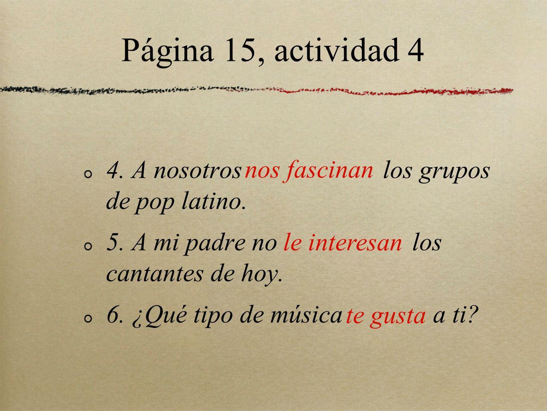 Página 15, actividad 4 4. A nosotros los grupos de pop latino.