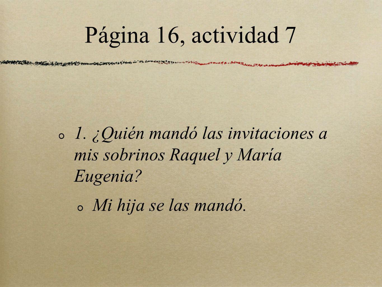Página 16, actividad 7 1. ¿Quién mandó las invitaciones a mis sobrinos Raquel y María Eugenia.