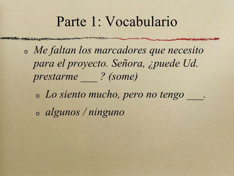 Parte 1: Vocabulario Me faltan los marcadores que necesito para el proyecto. Señora, ¿puede Ud. prestarme ___ (some)