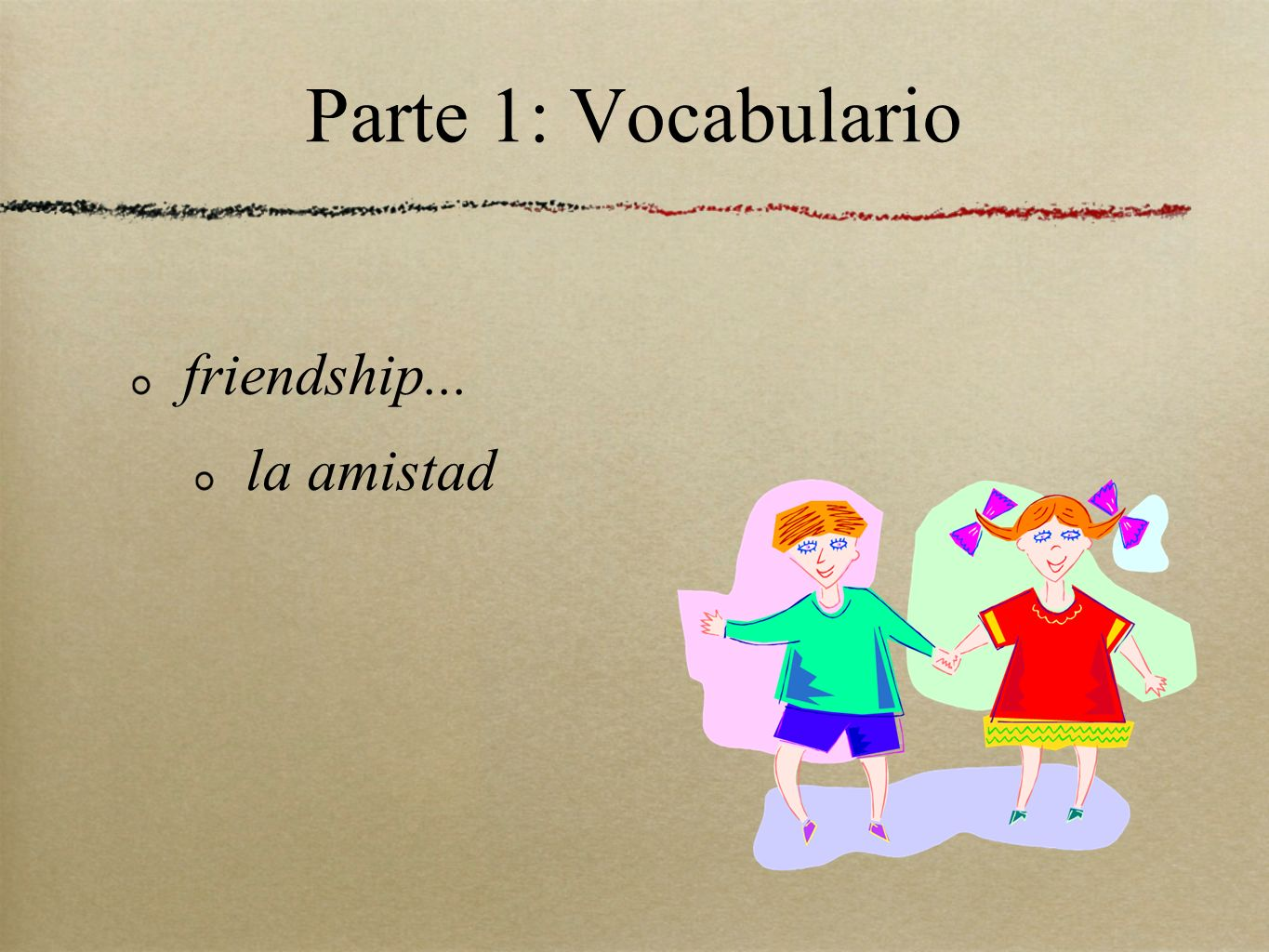 Parte 1: Vocabulario friendship... la amistad