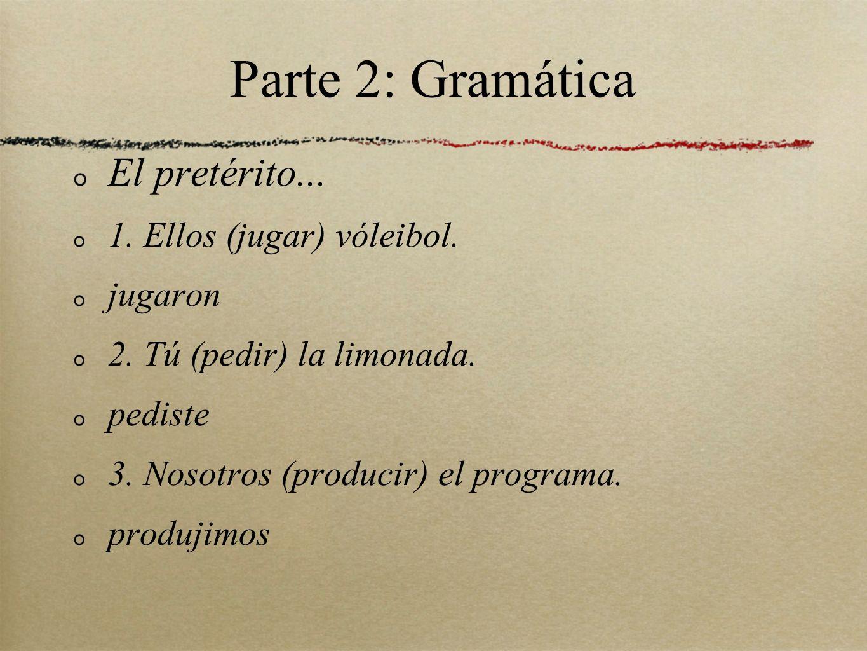Parte 2: Gramática El pretérito... 1. Ellos (jugar) vóleibol. jugaron