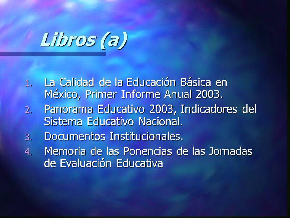 Libros (a) La Calidad de la Educación Básica en México, Primer Informe Anual 2003.