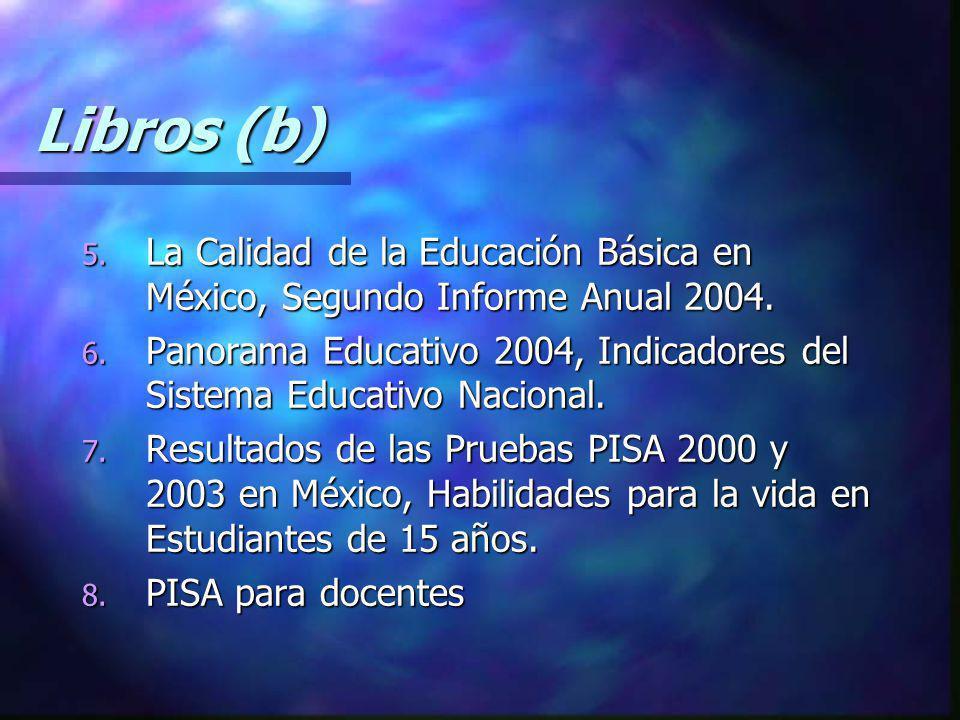 Libros (b) La Calidad de la Educación Básica en México, Segundo Informe Anual 2004.