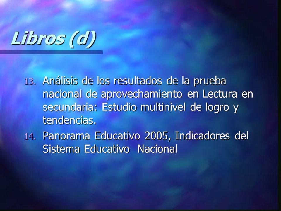Libros (d) Análisis de los resultados de la prueba nacional de aprovechamiento en Lectura en secundaria: Estudio multinivel de logro y tendencias.