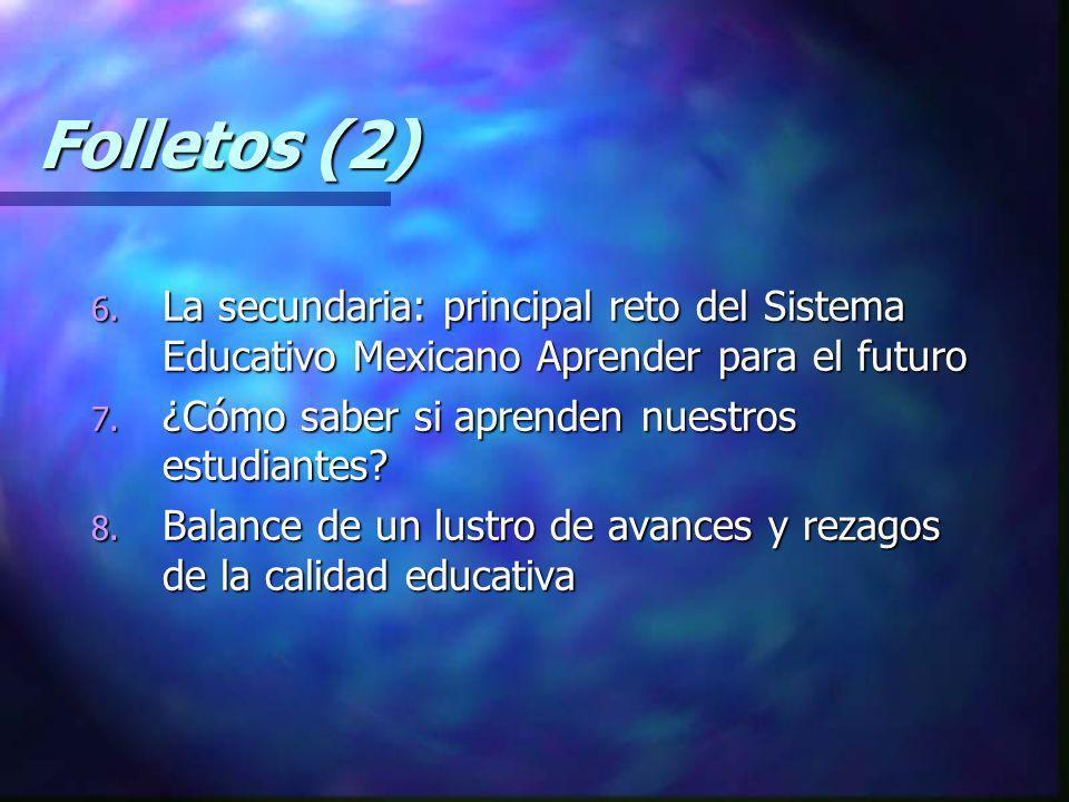 Folletos (2) La secundaria: principal reto del Sistema Educativo Mexicano Aprender para el futuro. ¿Cómo saber si aprenden nuestros estudiantes
