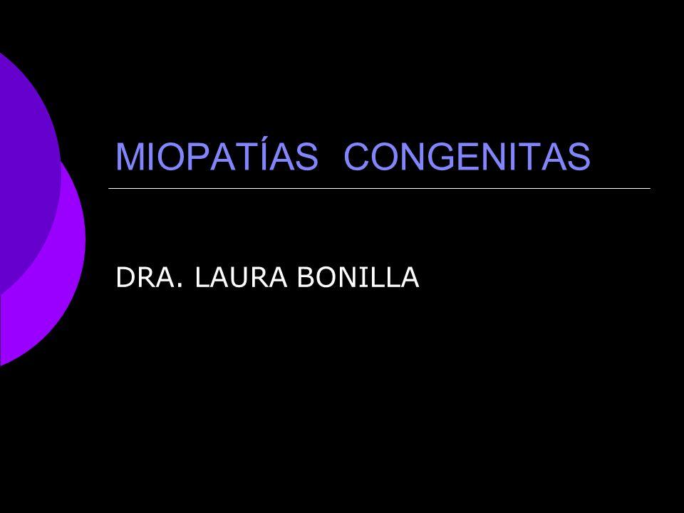 MIOPATÍAS CONGENITAS DRA. LAURA BONILLA