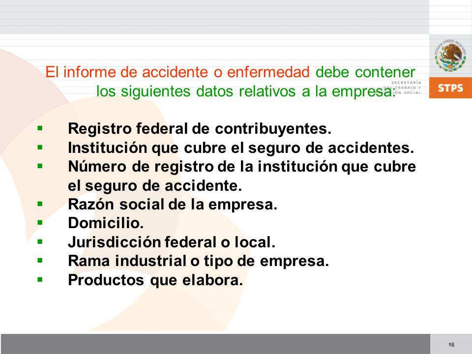 El informe de accidente o enfermedad debe contener los siguientes datos relativos a la empresa: