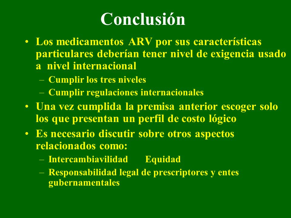 Conclusión Los medicamentos ARV por sus características particulares deberían tener nivel de exigencia usado a nivel internacional.