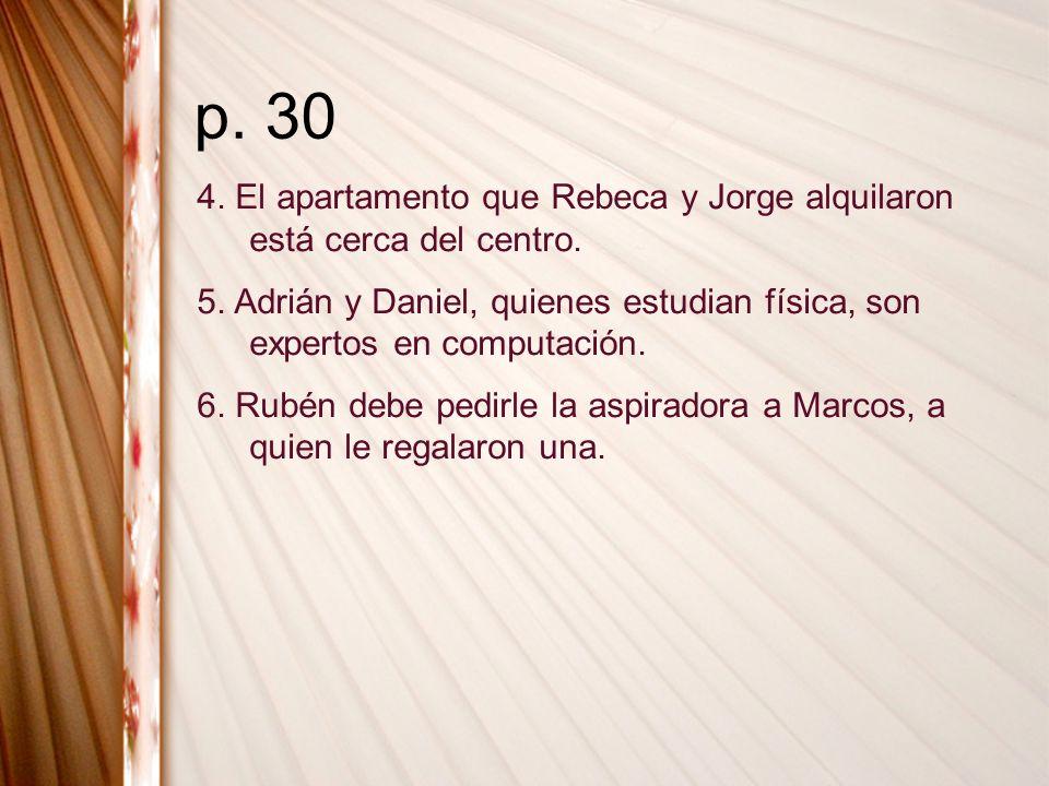 p. 304. El apartamento que Rebeca y Jorge alquilaron está cerca del centro.