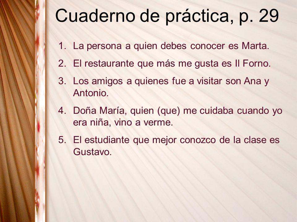 Cuaderno de práctica, p. 29 La persona a quien debes conocer es Marta.