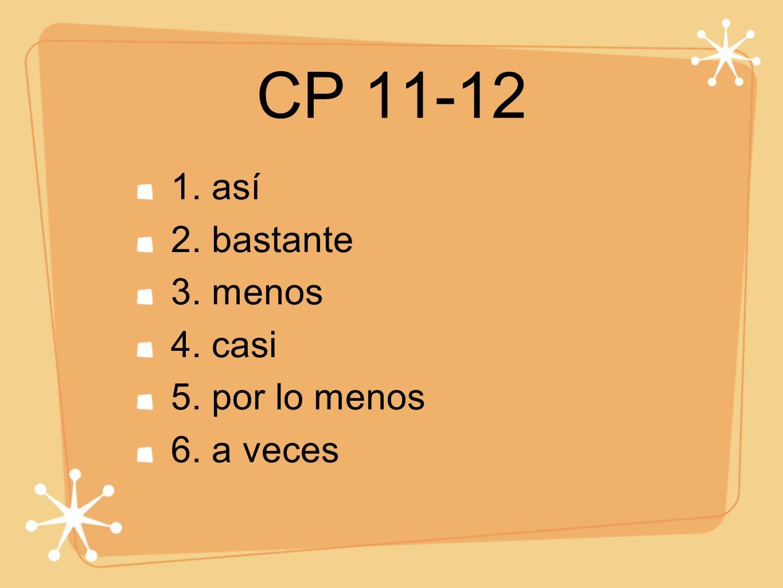 CP 11-12 1. así 2. bastante 3. menos 4. casi 5. por lo menos