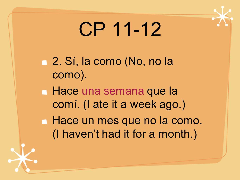 CP 11-12 2. Sí, la como (No, no la como).