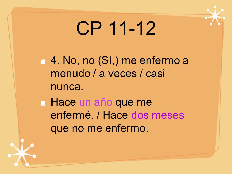 CP 11-12 4. No, no (Sí,) me enfermo a menudo / a veces / casi nunca.