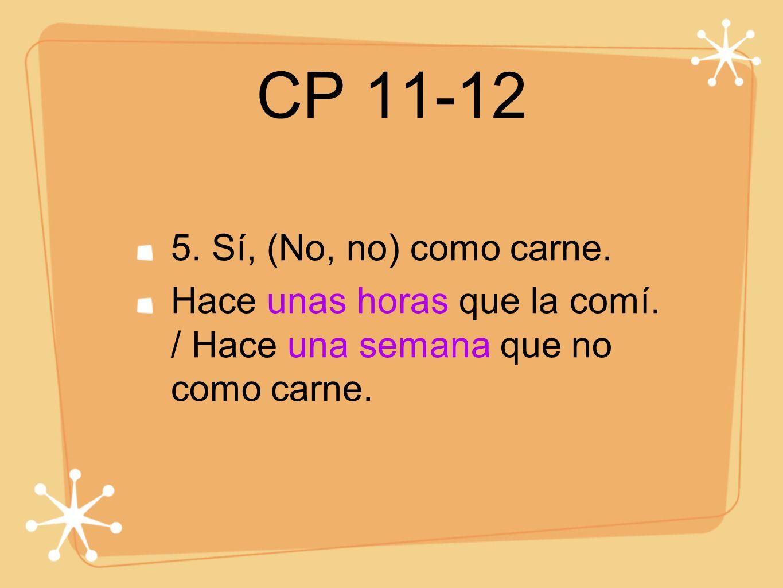 CP 11-12 5. Sí, (No, no) como carne.