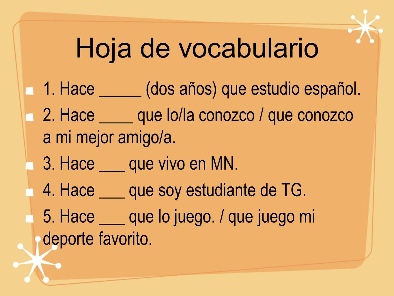Hoja de vocabulario 1. Hace _____ (dos años) que estudio español.