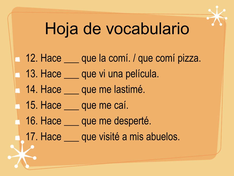 Hoja de vocabulario 12. Hace ___ que la comí. / que comí pizza.