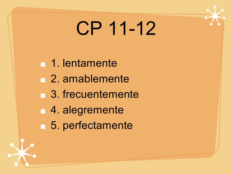 CP 11-12 1. lentamente 2. amablemente 3. frecuentemente 4. alegremente