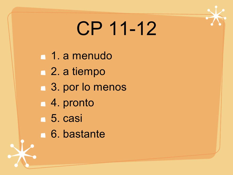 CP 11-12 1. a menudo 2. a tiempo 3. por lo menos 4. pronto 5. casi