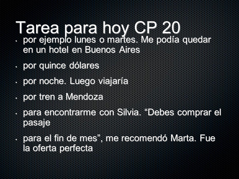 Tarea para hoy CP 20 por ejemplo lunes o martes. Me podía quedar en un hotel en Buenos Aires. por quince dólares.