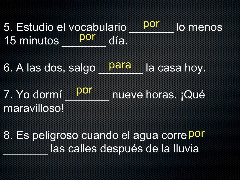 5. Estudio el vocabulario _______ lo menos 15 minutos _______ día. 6