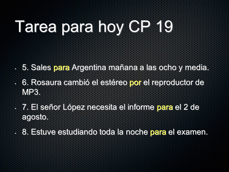 Tarea para hoy CP 19 5. Sales para Argentina mañana a las ocho y media. 6. Rosaura cambió el estéreo por el reproductor de MP3.