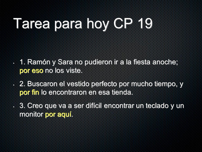 Tarea para hoy CP 19 1. Ramón y Sara no pudieron ir a la fiesta anoche; por eso no los viste.