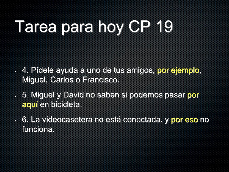 Tarea para hoy CP 19 4. Pídele ayuda a uno de tus amigos, por ejemplo, Miguel, Carlos o Francisco.